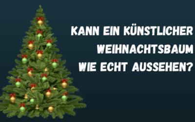 Kann ein künstlicher Weihnachtsbaum wie echt aussehen?